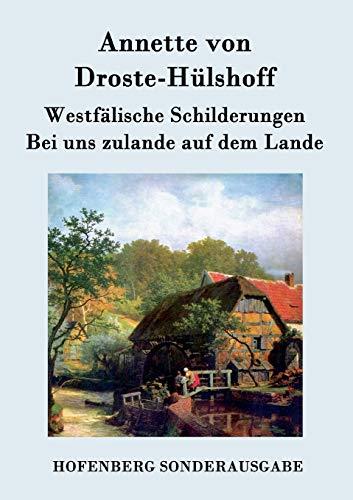 9783843094030: Westfälische Schilderungen / Bei uns zulande auf dem Lande (German Edition)