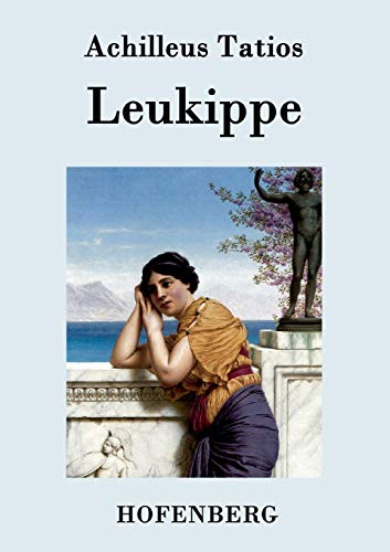 Leukippe (German Edition): Achilleus Tatios