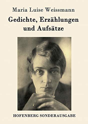Gedichte, Erzahlungen Und Aufsatze (Paperback): Maria Luise Weissmann