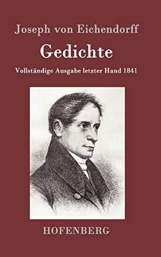 Gedichte : Vollständige Ausgabe letzter Hand 1841: Joseph von Eichendorff