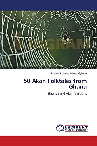 9783843318723: 50 Akan Folktales from Ghana: English and Akan Versions