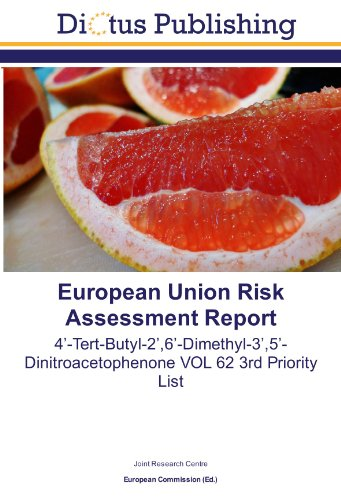 9783843328692: European Union Risk Assessment Report: 4?-Tert-Butyl-2?,6?-Dimethyl-3?,5?-Dinitroacetophenone VOL 62 3rd Priority List