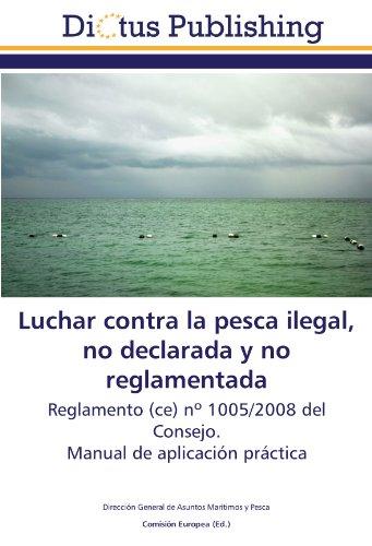 9783843338219: Luchar contra la pesca ilegal, no declarada y no reglamentada: Reglamento (ce) nº 1005/2008 del Consejo. Manual de aplicación práctica (Spanish Edition)