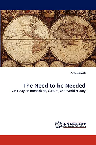 9783843350136: The Need to be Needed: An Essay on Humankind, Culture, and World History