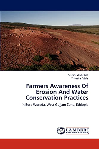 9783843350365: Farmers Awareness Of Erosion And Water Conservation Practices: In Bure Woreda, West Gojjam Zone, Ethiopia