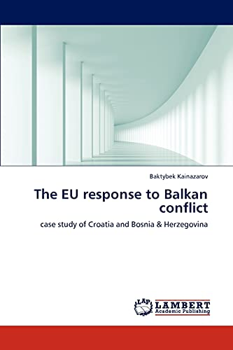 9783843350488: The EU response to Balkan conflict: case study of Croatia and Bosnia & Herzegovina