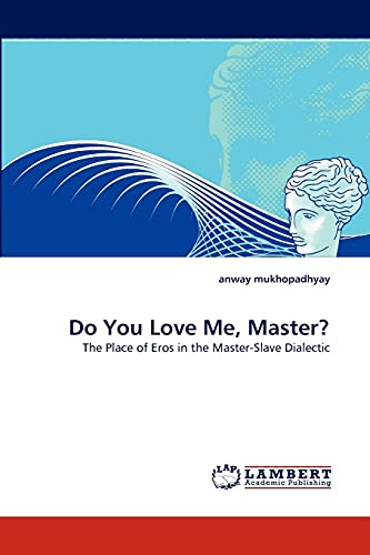 9783843350655: Do You Love Me, Master?: The Place of Eros in the Master-Slave Dialectic