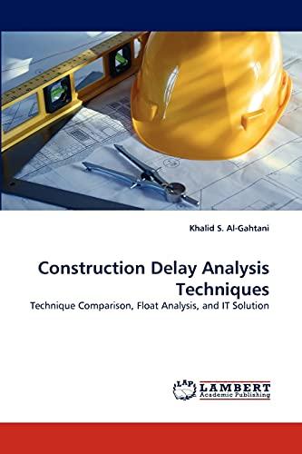 9783843350709: Construction Delay Analysis Techniques: Technique Comparison, Float Analysis, and IT Solution