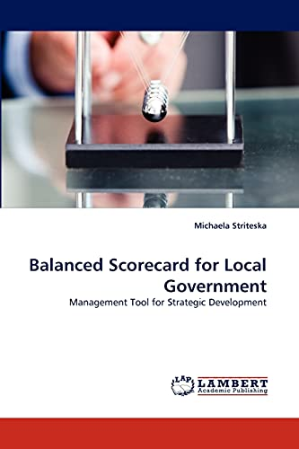 Balanced Scorecard for Local Government: Management Tool for Strategic Development: Michaela ...