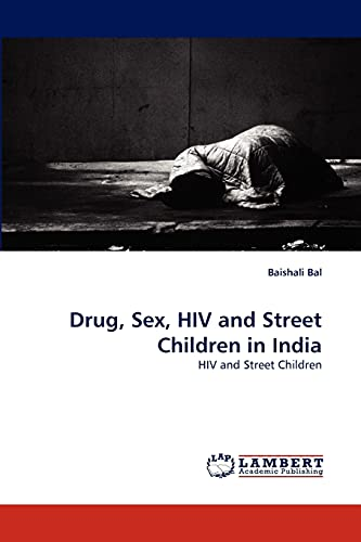 Drug, Sex, HIV and Street Children in: Baishali Bal