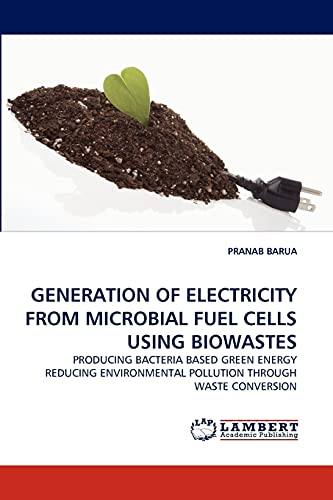 9783843352666: GENERATION OF ELECTRICITY FROM MICROBIAL FUEL CELLS USING BIOWASTES: PRODUCING BACTERIA BASED GREEN ENERGY REDUCING ENVIRONMENTAL POLLUTION THROUGH WASTE CONVERSION