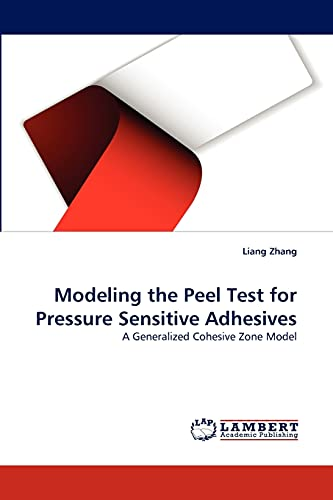 Modeling the Peel Test for Pressure Sensitive Adhesives (Paperback): Liang Zhang