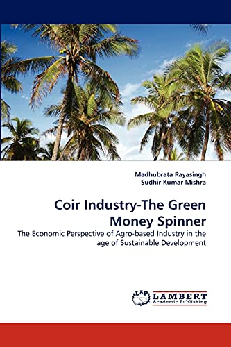 9783843352925: Coir Industry-The Green Money Spinner: The Economic Perspective of Agro-based Industry in the age of Sustainable Development