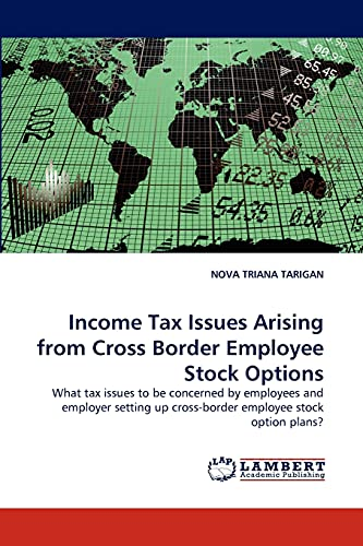 9783843352994: Income Tax Issues Arising from Cross Border Employee Stock Options: What tax issues to be concerned by employees and employer setting up cross-border employee stock option plans?