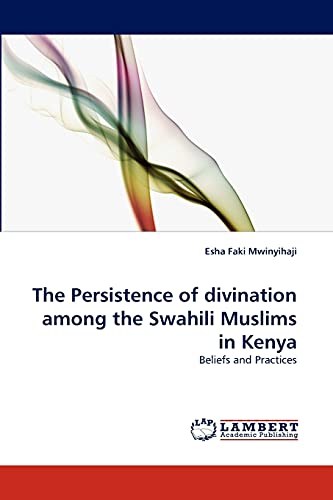 9783843353045: The Persistence of divination among the Swahili Muslims in Kenya: Beliefs and Practices
