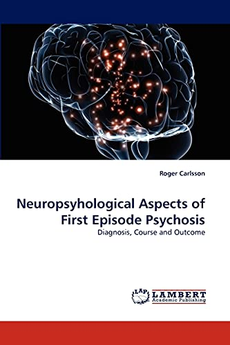 Neuropsyhological Aspects of First Episode Psychosis: Diagnosis, Course and Outcome: Roger Carlsson