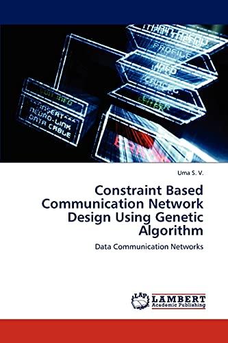 Constraint Based Communication Network Design Using Genetic Algorithm: Data Communication Networks:...