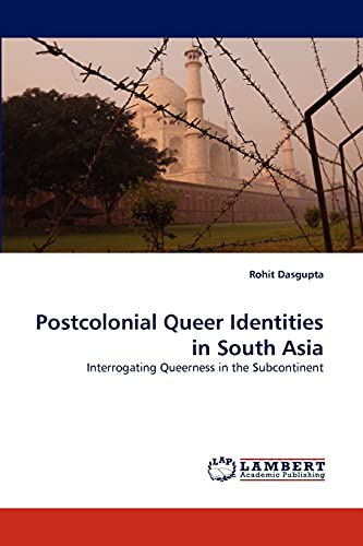 Postcolonial Queer Identities in South Asia: Interrogating Queerness in the Subcontinent: Rohit ...