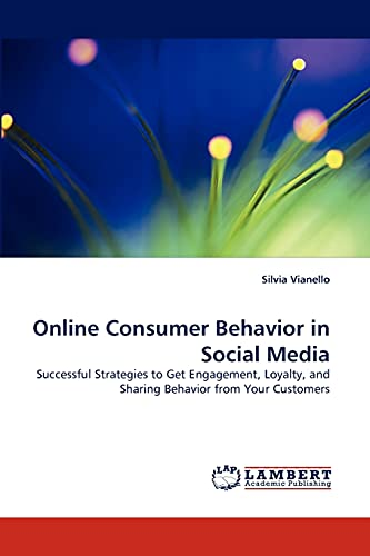 9783843355551: Online Consumer Behavior in Social Media: Successful Strategies to Get Engagement, Loyalty, and Sharing Behavior from Your Customers
