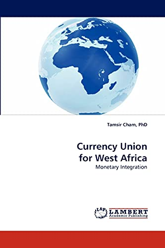 Currency Union for West Africa: PhD, Tamsir Cham