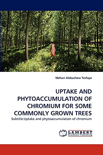 Uptake and Phytoaccumulation of Chromium for Some Commonly Grown Trees: Mehari Alebachew Tesfaye