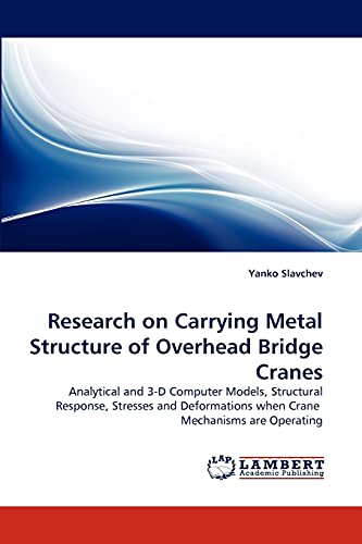 9783843356442: Research on Carrying Metal Structure of Overhead Bridge Cranes: Analytical and 3-D Computer Models, Structural Response, Stresses and Deformations when Crane Mechanisms are Operating