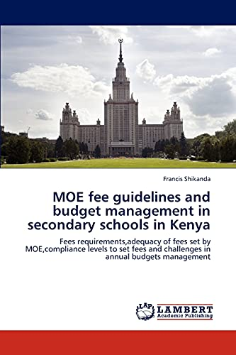 9783843356831: MOE fee guidelines and budget management in secondary schools in Kenya: Fees requirements,adequacy of fees set by MOE,compliance levels to set fees and challenges in annual budgets management