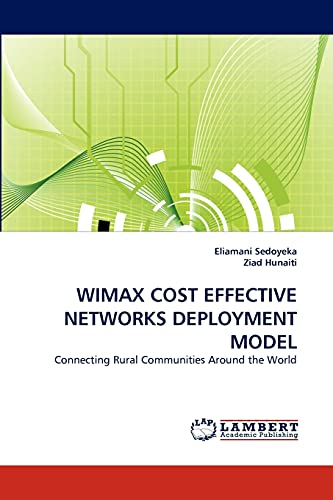 9783843357319: WIMAX COST EFFECTIVE NETWORKS DEPLOYMENT MODEL: Connecting Rural Communities Around the World