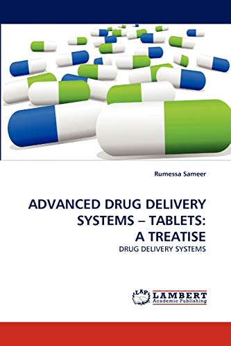 ADVANCED DRUG DELIVERY SYSTEMS ? TABLETS: A TREATISE: DRUG DELIVERY SYSTEMS: Rumessa Sameer