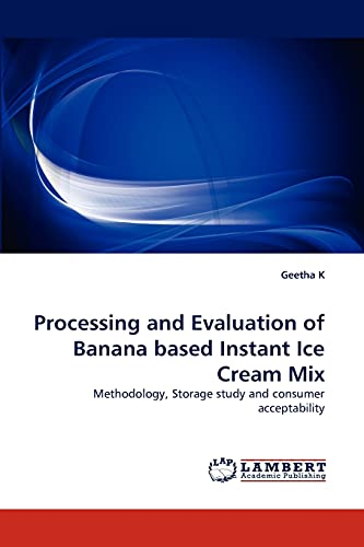 Processing and Evaluation of Banana Based Instant Ice Cream Mix: Geetha K
