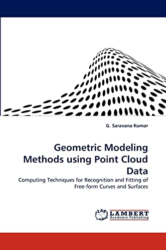 9783843359122: Geometric Modeling Methods using Point Cloud Data: Computing Techniques for Recognition and Fitting of Free-form Curves and Surfaces
