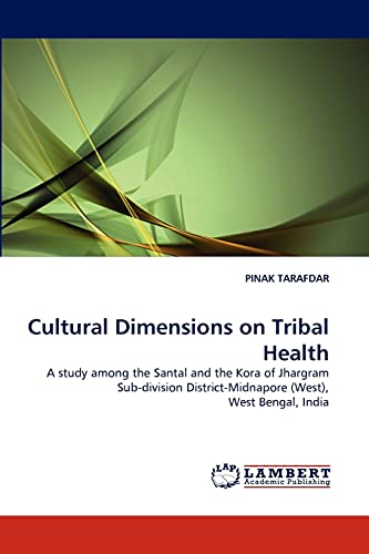 Cultural Dimensions on Tribal Health: A study: PINAK TARAFDAR