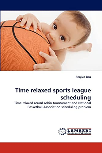9783843359665: Time relaxed sports league scheduling: Time relaxed round robin tournament and National Basketball Association scheduling problem