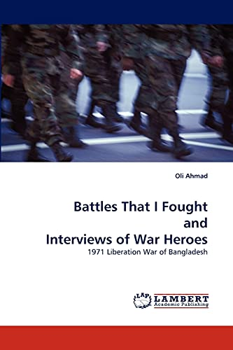 9783843360005: Battles That I Fought and Interviews of War Heroes: 1971 Liberation War of Bangladesh