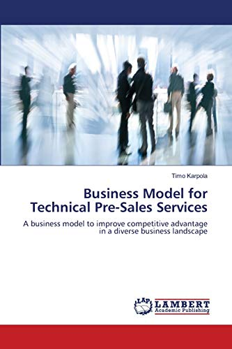 9783843360135: Business Model for Technical Pre-Sales Services: A business model to improve competitive advantage in a diverse business landscape