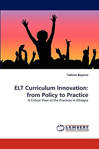 9783843360142: ELT Curriculum Innovation: from Policy to Practice: A Critical View of the Practices in Ethiopia