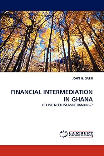 9783843360388: FINANCIAL INTERMEDIATION IN GHANA: DO WE NEED ISLAMIC BANKING?