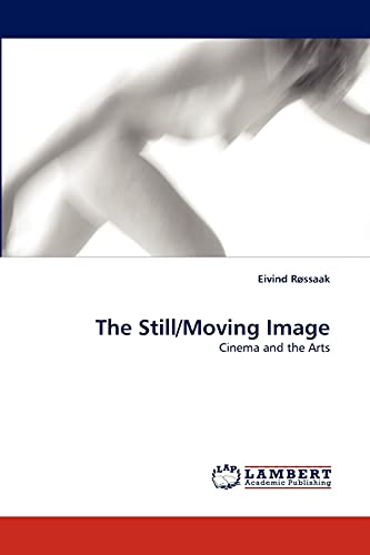 9783843360944: The Still/Moving Image: Cinema and the Arts
