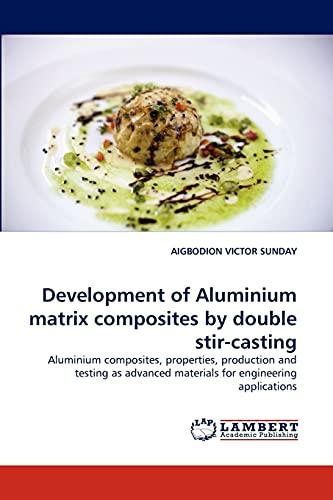 Development of Aluminium Matrix Composites by Double Stir-Casting: AIGBODION VICTOR SUNDAY