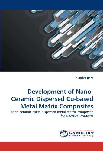 Development of Nano-Ceramic Dispersed Cu-based Metal Matrix Composites: Nano ceramic oxide ...