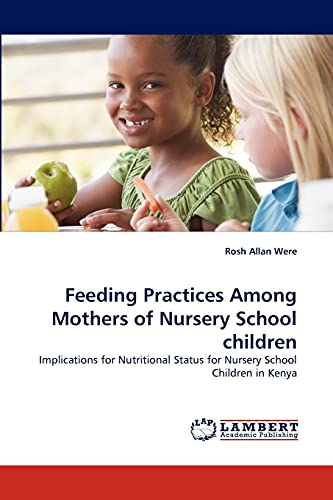 Feeding Practices Among Mothers of Nursery School Children (Paperback): Rosh Allan Were