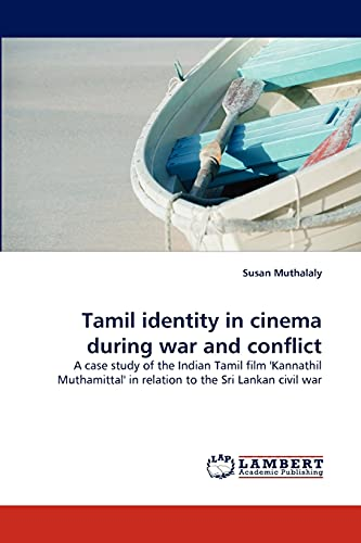 9783843363402: Tamil identity in cinema during war and conflict: A case study of the Indian Tamil film 'Kannathil Muthamittal' in relation to the Sri Lankan civil war