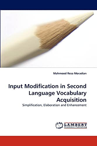 Input Modification in Second Language Vocabulary Acquisition: Mahmood Reza Moradian