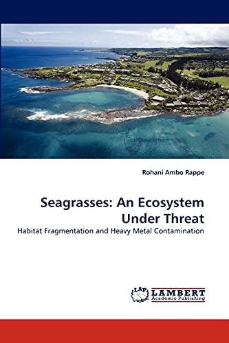 9783843364041: Seagrasses: An Ecosystem Under Threat: Habitat Fragmentation and Heavy Metal Contamination