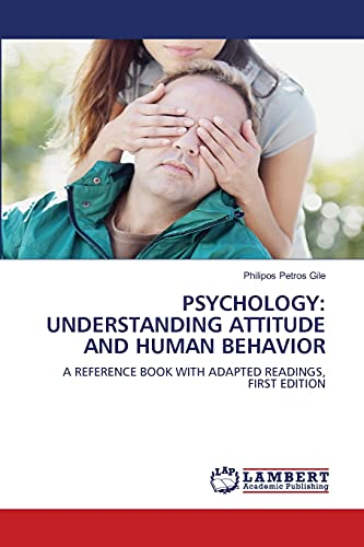 9783843364201: PSYCHOLOGY: UNDERSTANDING ATTITUDE AND HUMAN BEHAVIOR: A REFERENCE BOOK WITH ADAPTED READINGS, FIRST EDITION
