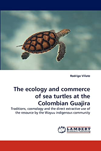 The ecology and commerce of sea turtles at the Colombian Guajira: Rodrigo Villate