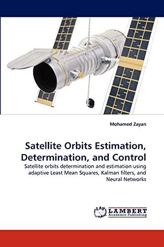 9783843364270: Satellite Orbits Estimation, Determination, and Control