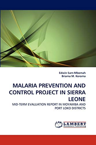 9783843364560: MALARIA PREVENTION AND CONTROL PROJECT IN SIERRA LEONE: MID-TERM EVALUATION REPORT IN MOYAMBA AND PORT LOKO DISTRICTS
