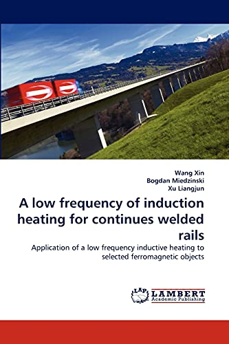 9783843364614: A low frequency of induction heating for continues welded rails: Application of a low frequency inductive heating to selected ferromagnetic objects