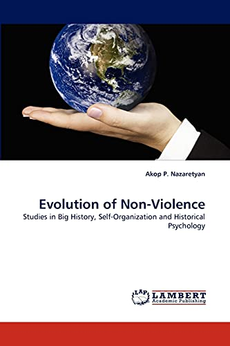 9783843364690: Evolution of Non-Violence: Studies in Big History, Self-Organization and Historical Psychology